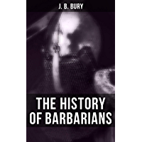 The History of Barbarians: The Invasion of Europe by the Barbarians (English Edition)