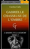GABRIELLE CHASSEUSE DE L'OMBRE: L'OMBRE ET LA LUMIERE TOME 2