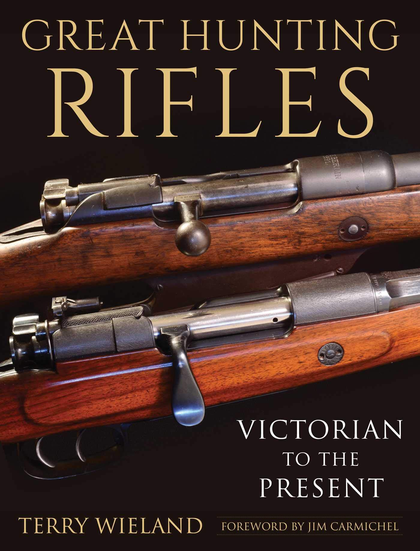 Great Hunting Rifles: Victorian to the Present Hardcover – October 2, 2018 Terry Wieland Jim Carmichel Skyhorse 1510731695