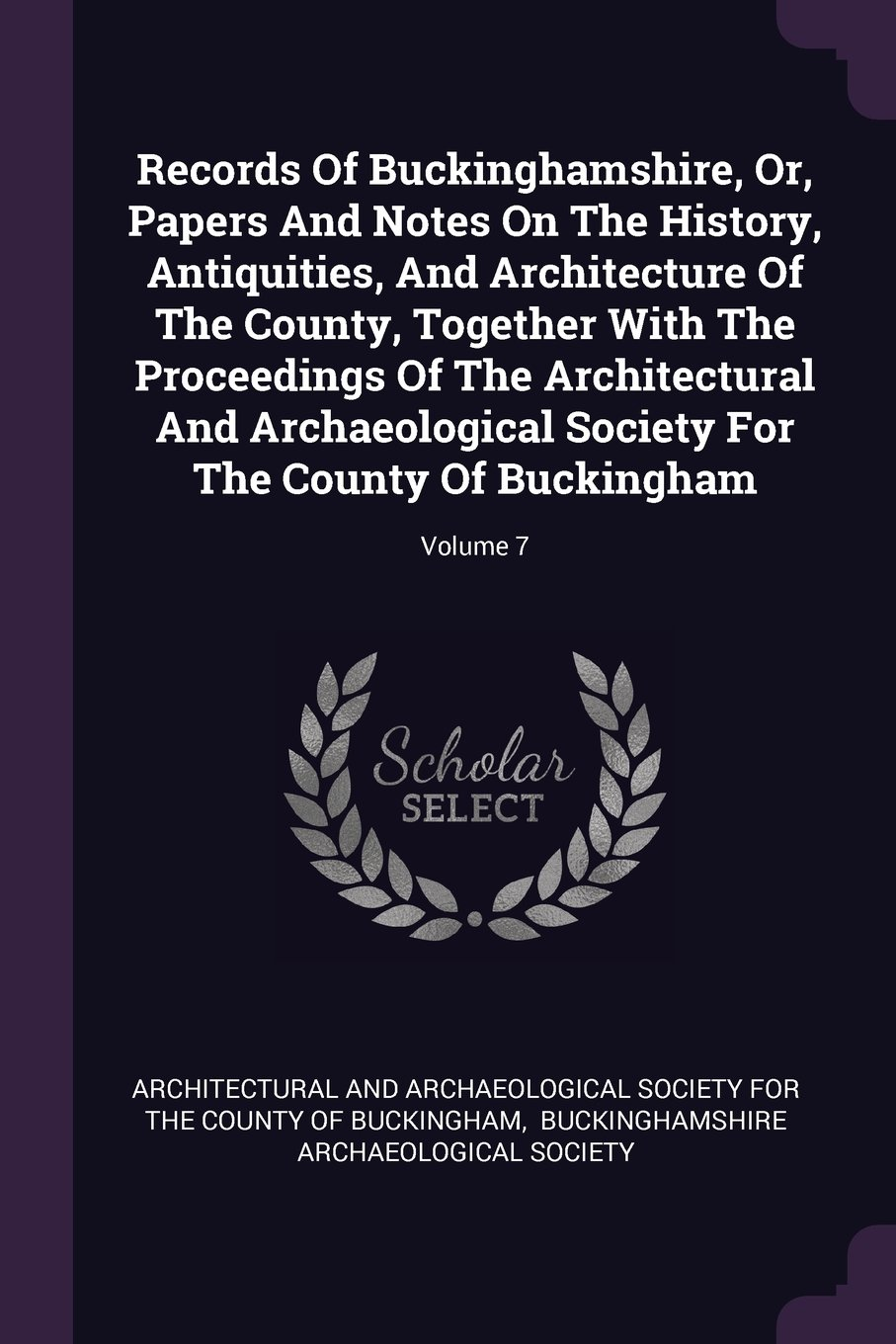 Download Records Of Buckinghamshire, Or, Papers And Notes On The History, Antiquities, And Architecture Of The County, Together With The Proceedings Of The ... For The County Of Buckingham; Volume 7 PDF