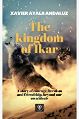 """""""The Kingdom of Ikar"""": A Story of Courage, Heroism and Friendship beyond our own ideals Kindle Edition"""