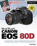 David Busch's Canon Eos 80d Guide to Digital Slr Photography (David Buschs Guides)