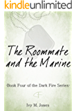 The Roommate and The Marine (Dark Fire Book 4)