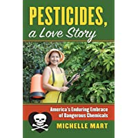 Pesticides, A Love Story: America's Enduring Embrace of Dangerous Chemicals (Culture...