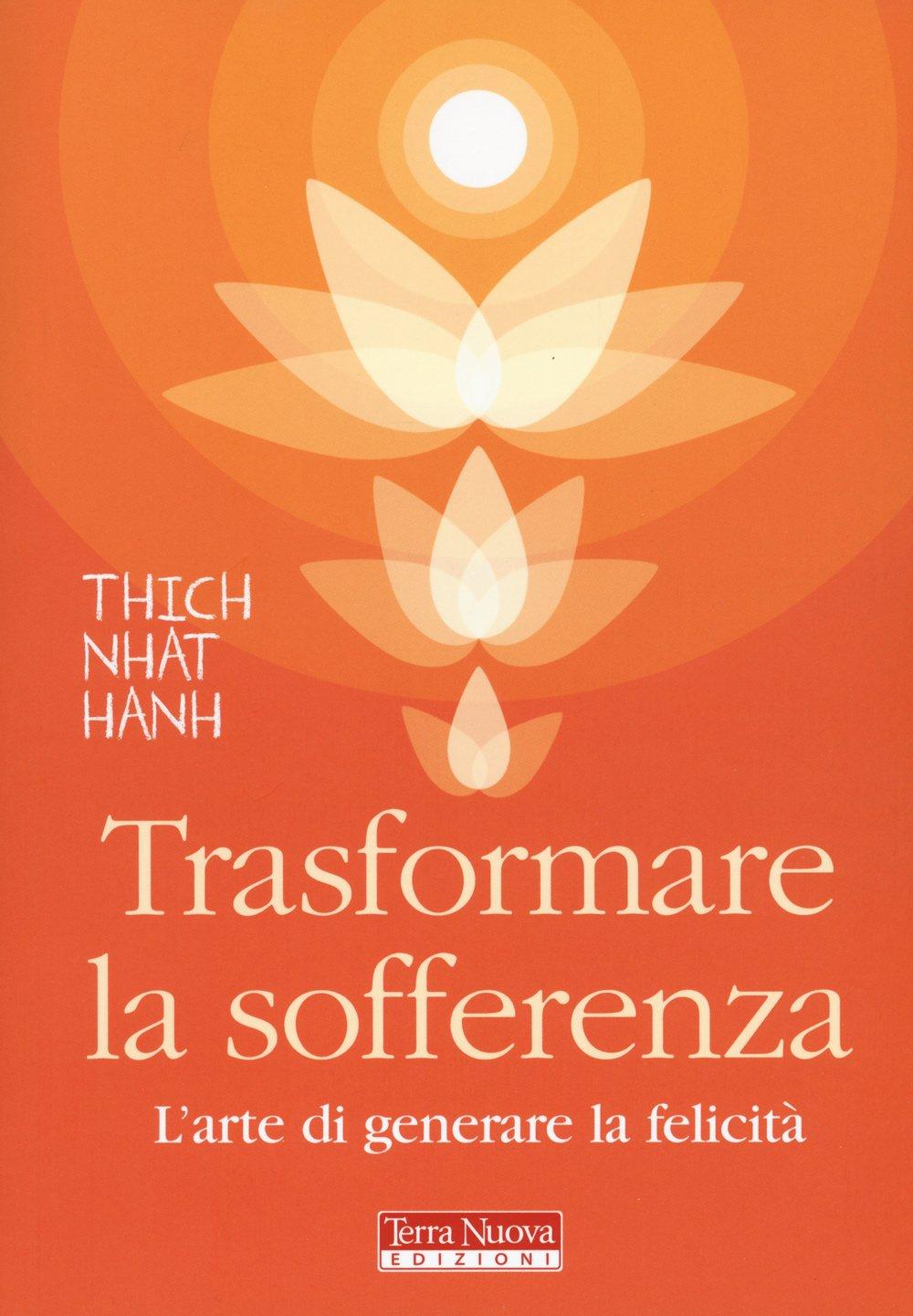 Trasformare la sofferenza. L'arte di generare felicità Copertina flessibile – 12 nov 2015 Thich Nhat Hanh M. Pochettino D. Petech Terra Nuova Edizioni