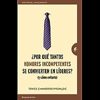 Por qué tantos hombres incompetentes se convierten en líderes: (Y cómo evitarlo) (Gestión del conocimiento) (Spanish…