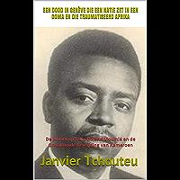 EEN DOOD IN GENÈVE DIE EEN NATIE ZET IN EEN COMA EN DIE TRAUMATISEERD AFRIKA: De Moord op Félix-Roland Moumié en de…