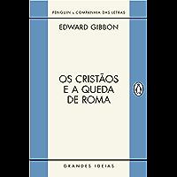 Os cristãos e a queda de Roma (Grandes Ideias)