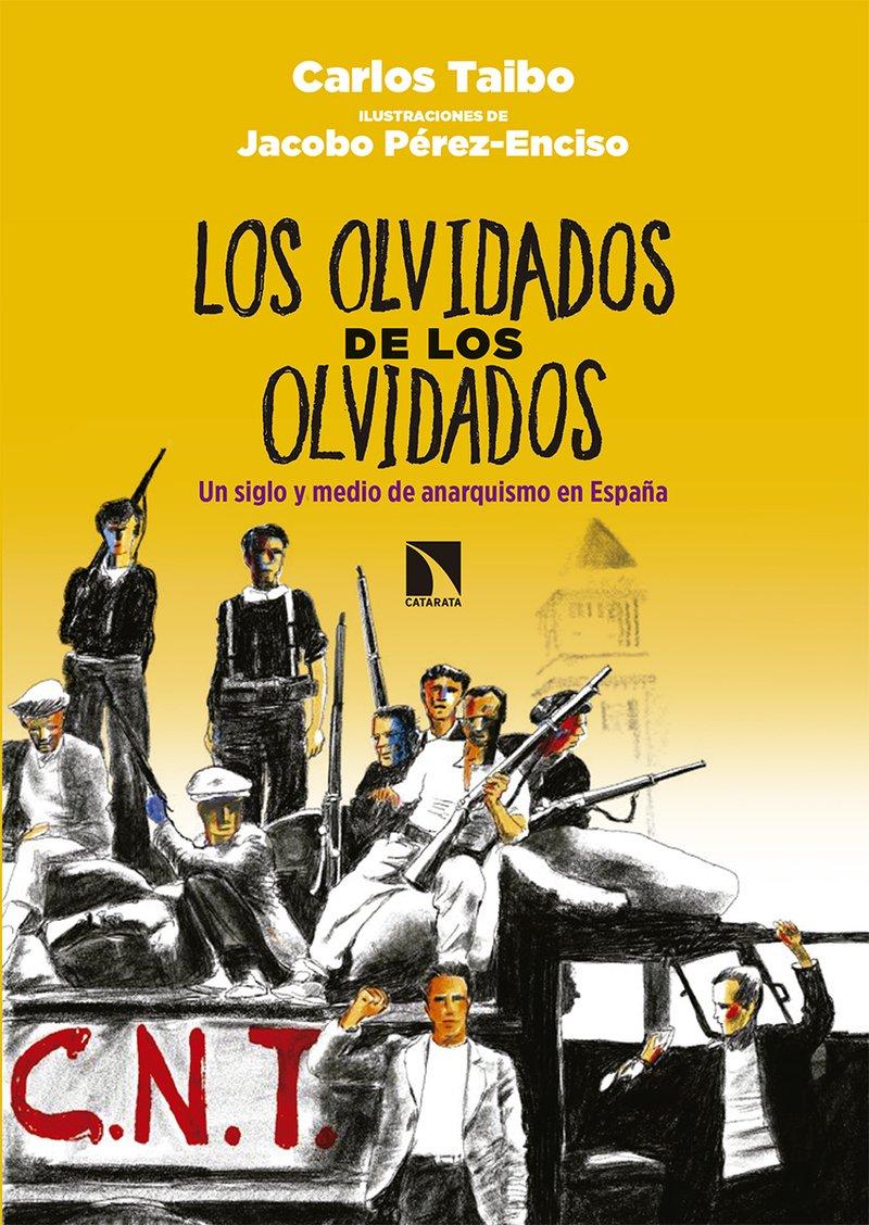 Los olvidados de los olvidados: Un siglo y medio de anarquismo en ...
