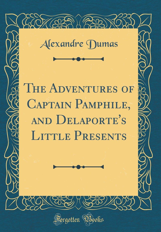 The Adventures of Captain Pamphile, and Delaporte's Little Presents (Classic Reprint) ebook