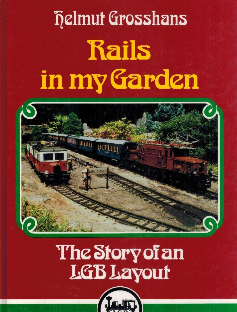 Rails in My Garden: The Story of an LGB Layout: Helmut