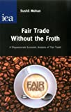 Fair Trade without the Froth: A Dispassionate Economic Analysis of 'Fair Trade' (Hobart Paper) (Hobart Papers (Paperback))