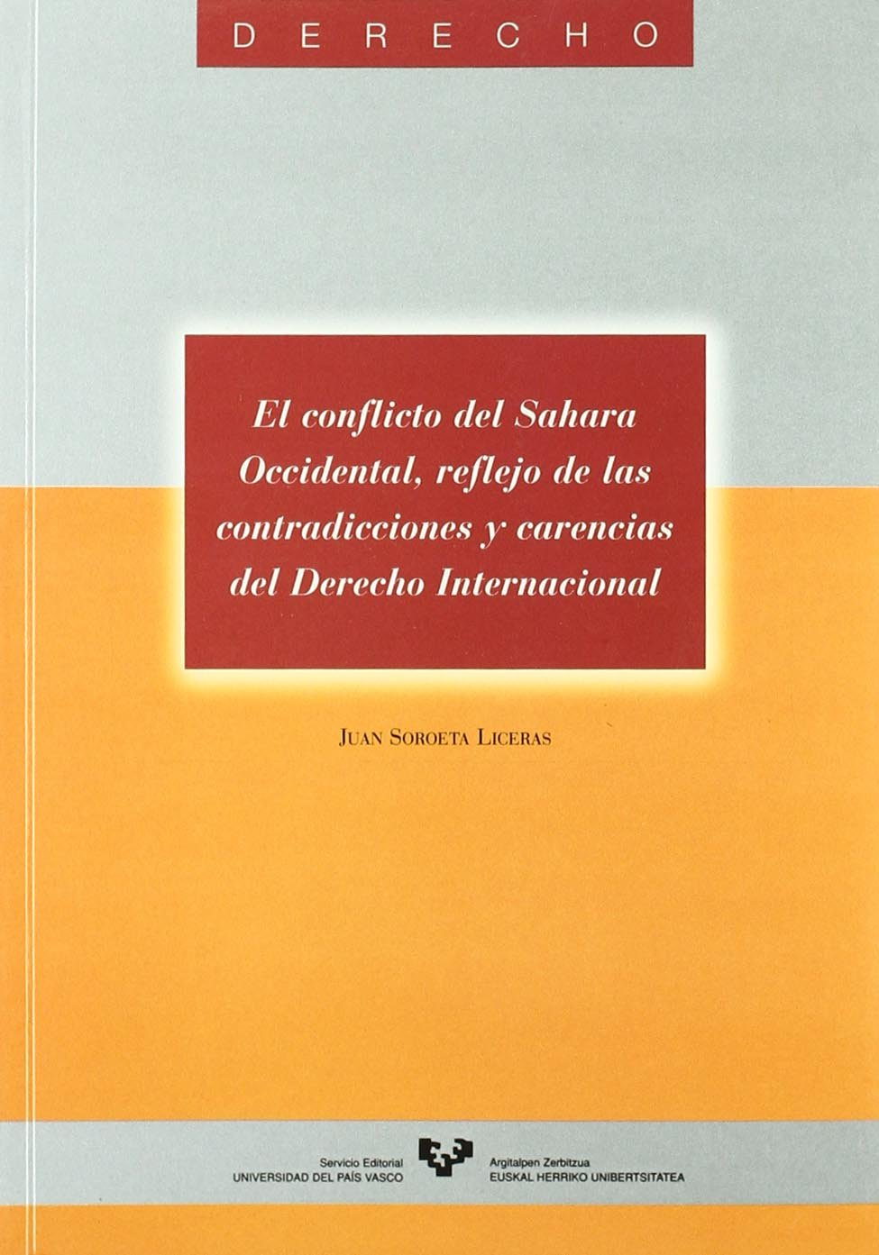 Conflicto del sahara occidental, el Tapa blanda – 12 nov 2008 Juan Soroeta Liceras Euskal Herriko Unibertsitatea 8475853137 Law / General