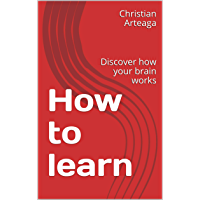 How to learn: Discover how your brain works (English Edition)