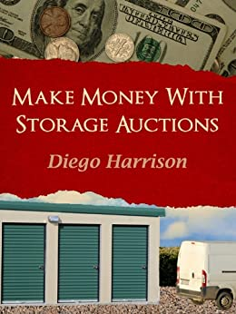 MAKE MONEY WITH STORAGE AUCTIONS (Storage Wars Book 1 ...