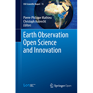 Earth Observation Open Science and Innovation (ISSI Scientific Report Series Book 15)