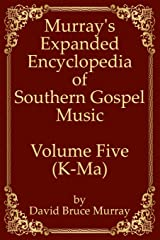 Murray's Expanded Encyclopedia Of Southern Gospel Music Volume Five (K-Ma) Paperback