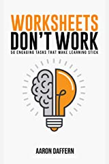 Worksheets Don't Work: 50 Engaging Tasks That Make Learning Stick Kindle Edition