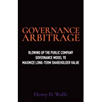 Governance Arbitrage: Blowing Up the Public Company Governance Model to Maximize Long-Term Shareholder Value