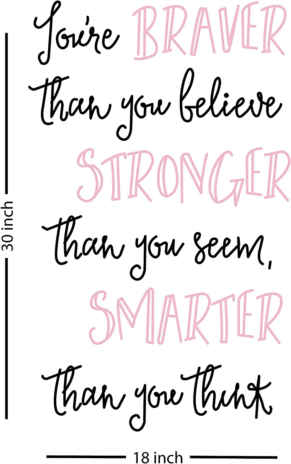 Fabulous Décor: YOU'RE BRAVER THAN YOU BELIEVE STRONGER THAN YOU SEEM AND SMARTER THAN YOU THINK Decal Inspirational Vinyl Sticker Wall art Quote living room, office, kids, dorm 17.5Wx30H (Pink&Black)