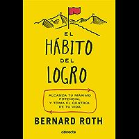 El hábito del logro: Alcanza tu máximo potencial y toma el control de tu vida