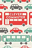 Clever Commuter: Puzzles, Tests and Problems to Solve on Your Journey