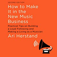 How to Make It in the New Music Business, Second Edition: Practical Tips on Building a Loyal Following and Making a…