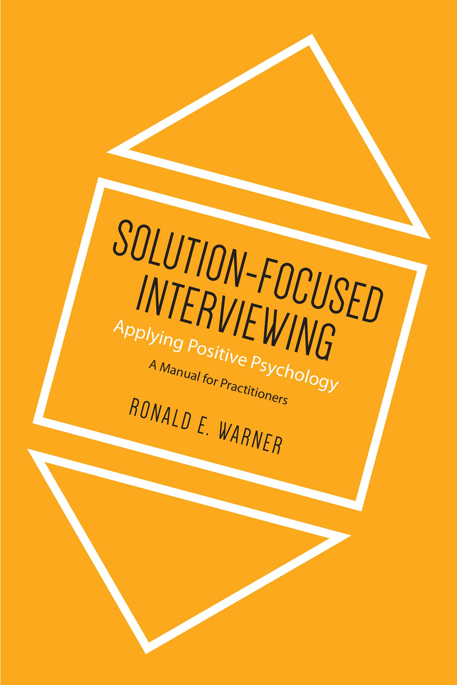 Solution-Focused Interviewing: Applying Positive Psychology, A Manual for  Practitioners: Ronald E. Warner: 9781442615496: Books - Amazon.ca