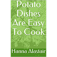Potato Dishes Are Easy To Cook (English Edition)