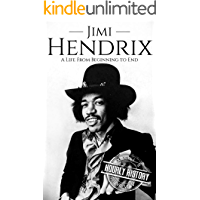 Jimi Hendrix: A Life from Beginning to End (Biographies of Rock Stars Book 2)