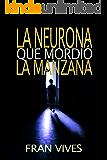 La neurona que mordió la manzana: Una sorprendente novela de misterio (Spanish Edition)