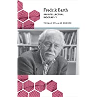 Fredrik Barth: An Intellectual Biography (Anthropology, Culture and Society)
