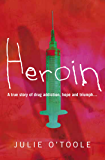 Heroin: A true story of dug addiction, hope and triumph