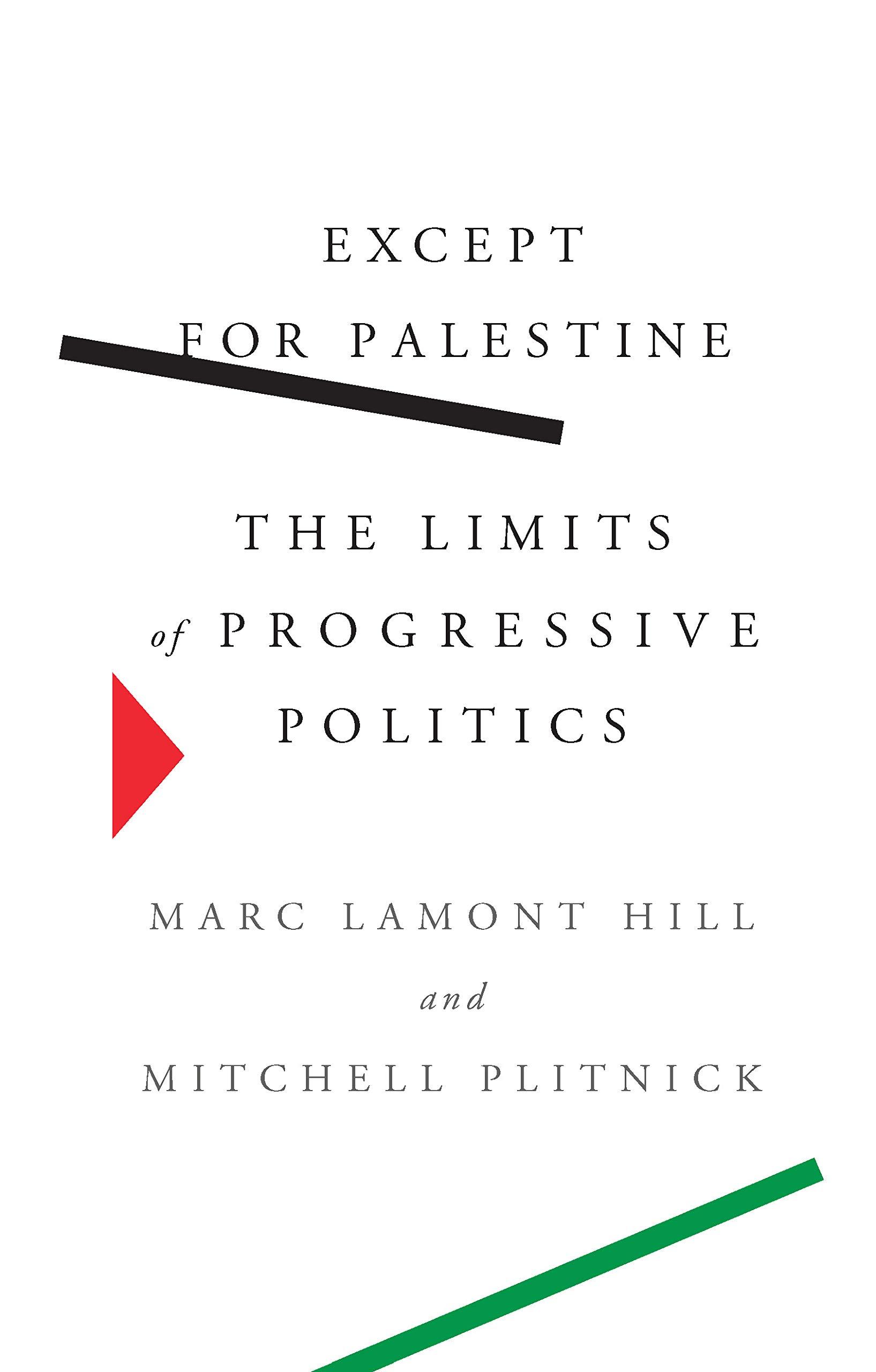 Except for Palestine: The Limits of Progressive Politics: Amazon.co.uk: Hill,  Marc Lamont, Plitnick, Mitchell: 9781620975923: Books