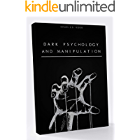 Dark Psychology and Manipulation: The Art of Persuasion, Mind Control, Body Language, Hypnosis, NPL Secrets, and Emotional Influence