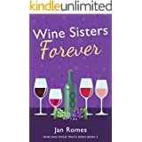 Wine Sisters Forever (Wine and Sweat Pants Series Book 5)