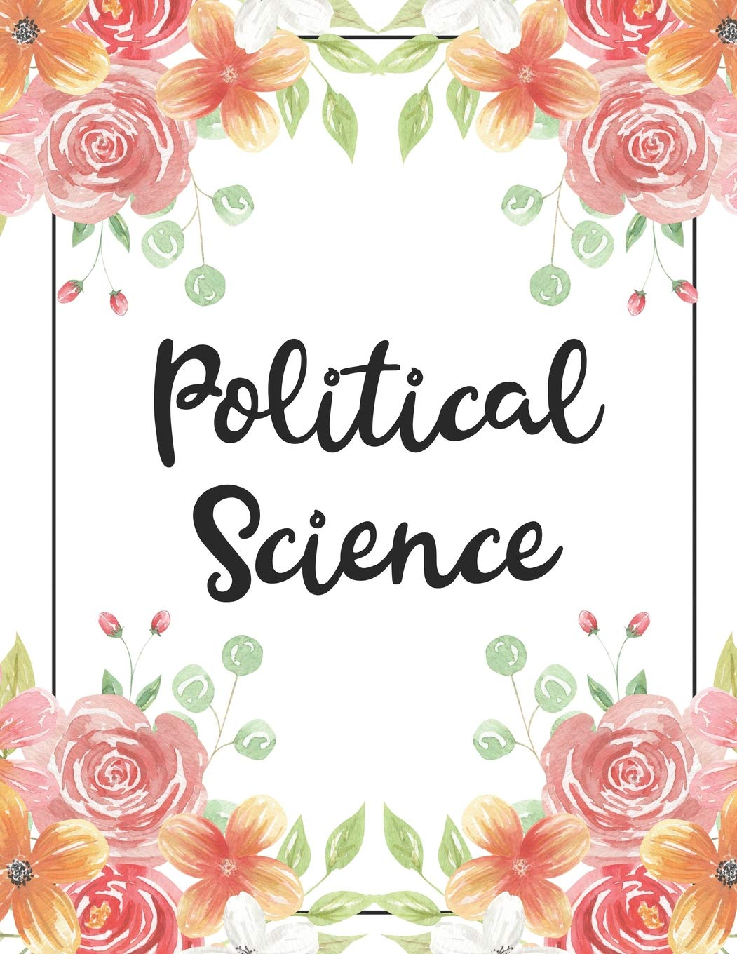 Political Science 100 Pages College Ruled 8 5 X 11 Notebook 1 Subject Flower Chic For Students Teachers Ta S Note Taking High School College Publishing Bison Bird 9781093340037 Amazon Com Books