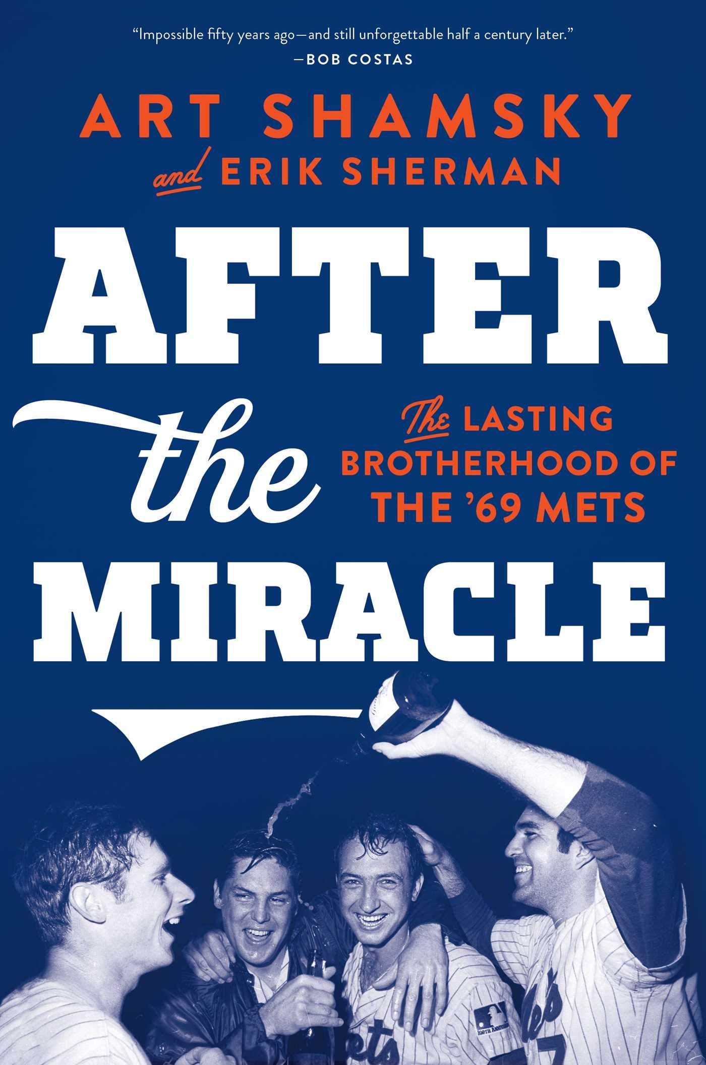 After the Miracle: The Lasting Brotherhood of the 69 Mets ...