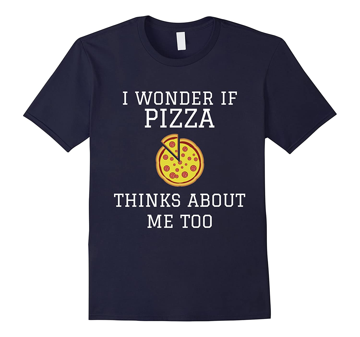 I Wonder If Pizza Thinks About Me Too - Funny Pizza T-shirt-Art