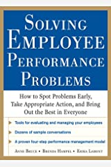 Solving Employee Performance Problems: How to Spot Problems Early, Take Appropriate Action, and Bring Out the Best in Everyone Kindle Edition