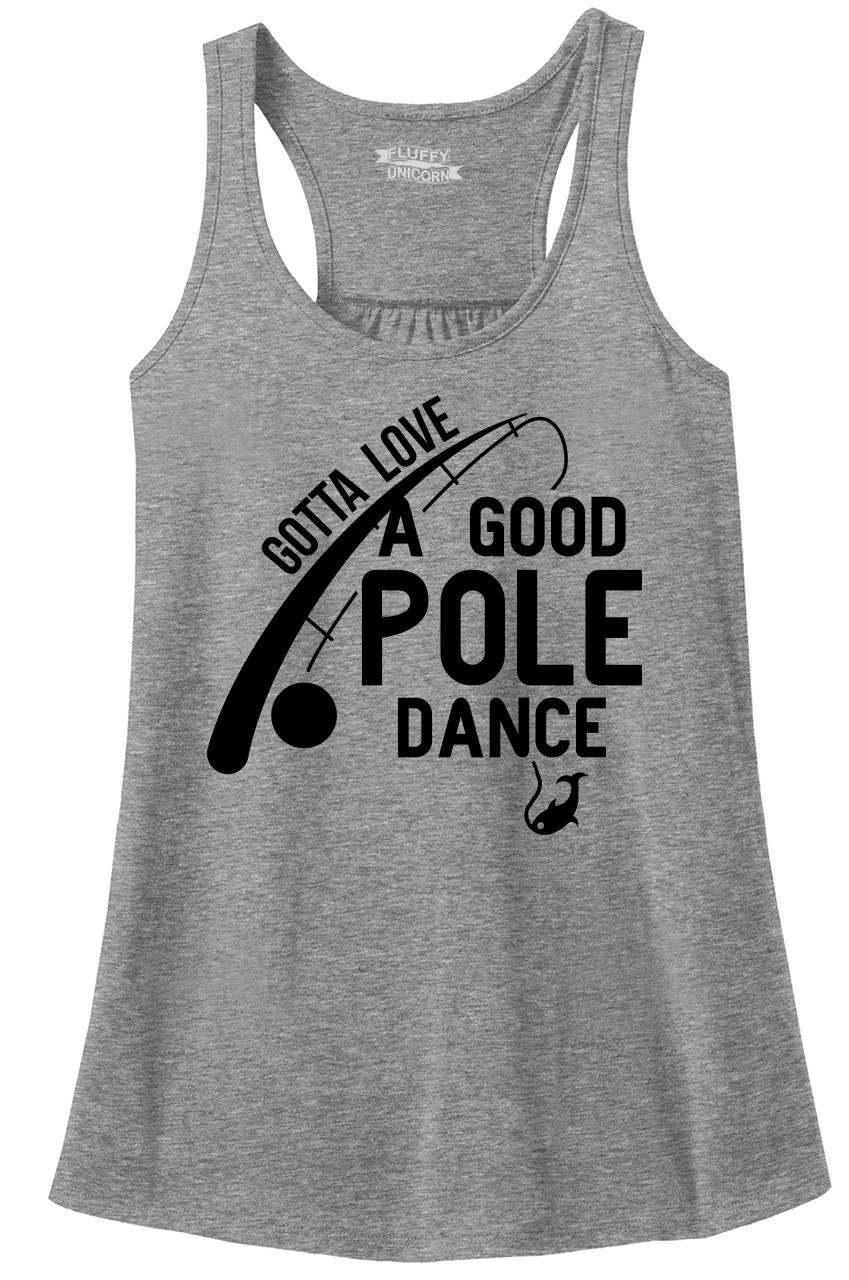 Comical Shirt Ladies Racerback Tank Gotta Love Pole Dance Funny Fishing Tee Valentine's Day Sport Grey M