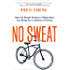 No Sweat: How the Simple Science of Motivation Can Bring You a Lifetime of Fitness