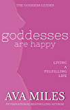 Goddesses Are Happy: Living a Fulfilling Life (The Goddess Guides to Being A Woman Book 1)