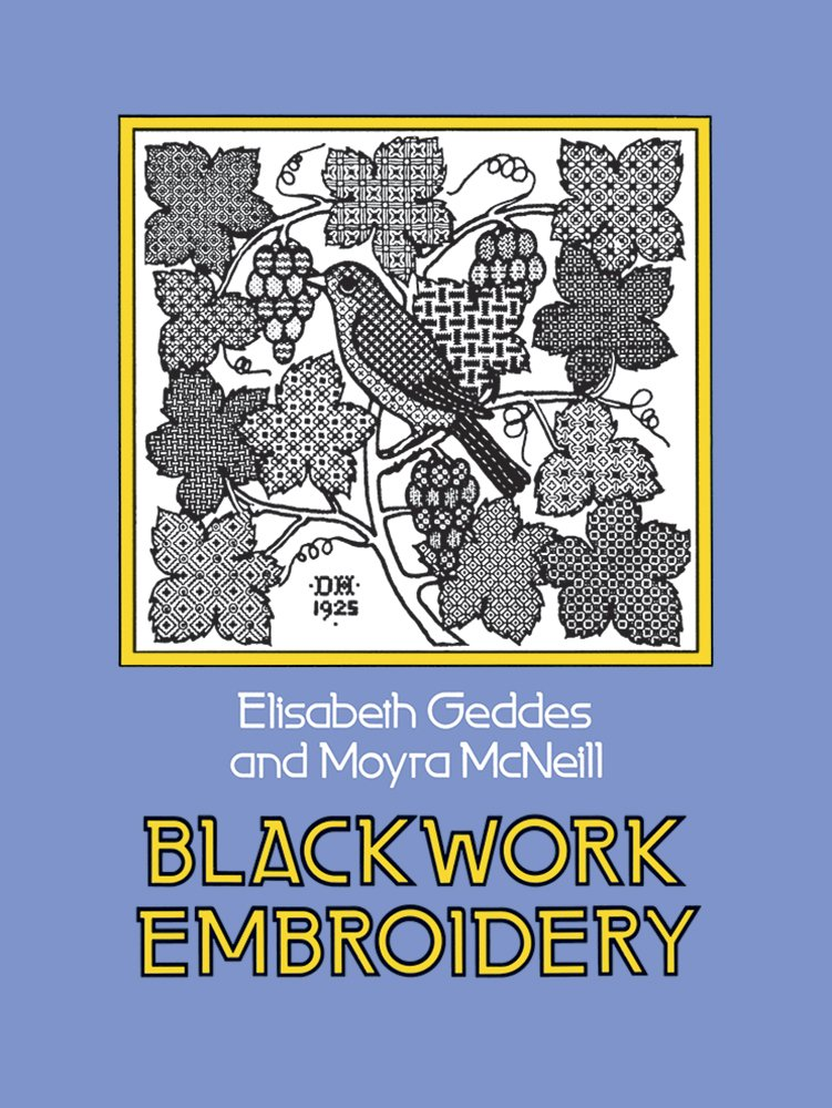 Blackwork Embroidery (Dover Embroidery, Needlepoint) Paperback – June 1, 1976 Elizabeth Geddes Moyra McNeill Dover Publications 048623245X
