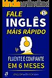 Fale Inglês Mais Rápido: Inglês Fluente e Confiante Em 6 Meses