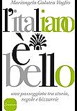L'italiano è bello: Una passeggiata tra storia, regole e bizzarrie