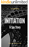 Initiation: A Spy Story. The debut compelling wartime spy fiction thriller. (Walter Berner Book 1)