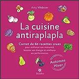 La cuisine antiraplapla - Automne Hiver: Carnet de 60 recettes crues pour renforcer son immunité, booster son énergie et améliorer ses performances
