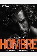 Fotografiar al hombre: Posado, iluminación y técnicas de disparo para retrato y moda (Spanish Edition) Paperback