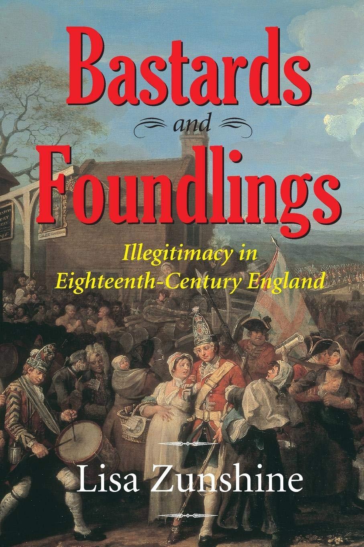 Download BASTARDS FOUNDLINGS: ILLEGITIMACY IN 18TH CENTURY ENGLAND pdf
